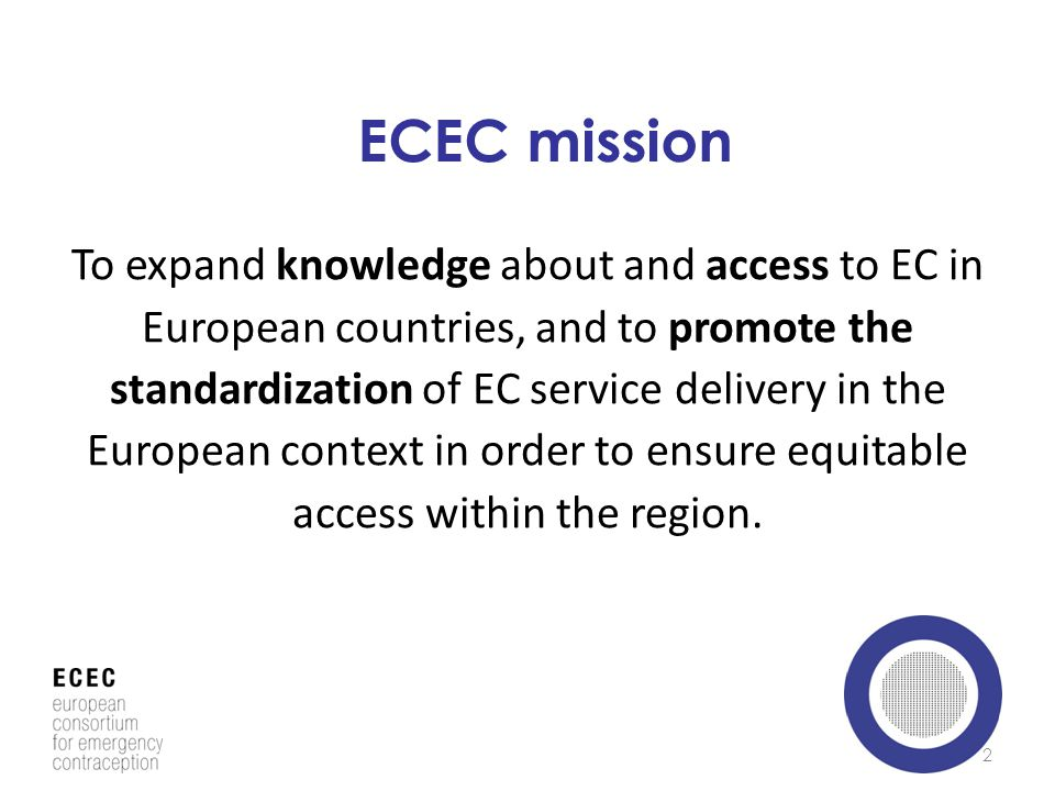 To expand knowledge about and access to EC in European countries, and to promote the standardization of EC service delivery in the European context in order to ensure equitable access within the region.