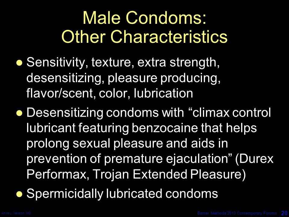 Anita L. Nelson, MD 20 Barrier Methods 2013 Contemporary Forums Male Condoms: Other Characteristics Sensitivity, texture, extra strength, desensitizin