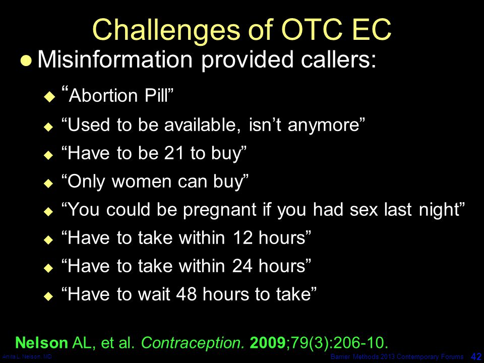 """Anita L. Nelson, MD 42 Barrier Methods 2013 Contemporary Forums Challenges of OTC EC Misinformation provided callers:  """" Abortion Pill""""  """"Used to be"""