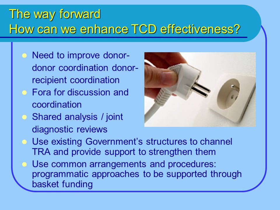 The way forward How can we enhance TCD effectiveness.