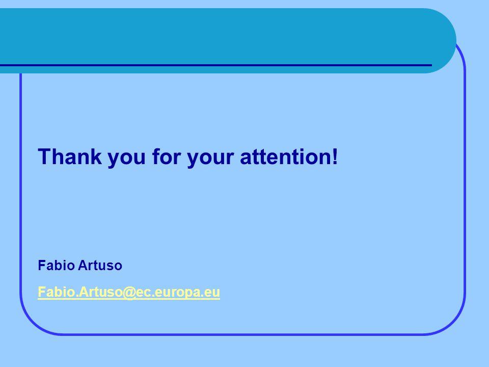 Thank you for your attention! Fabio Artuso Fabio.Artuso@ec.europa.eu