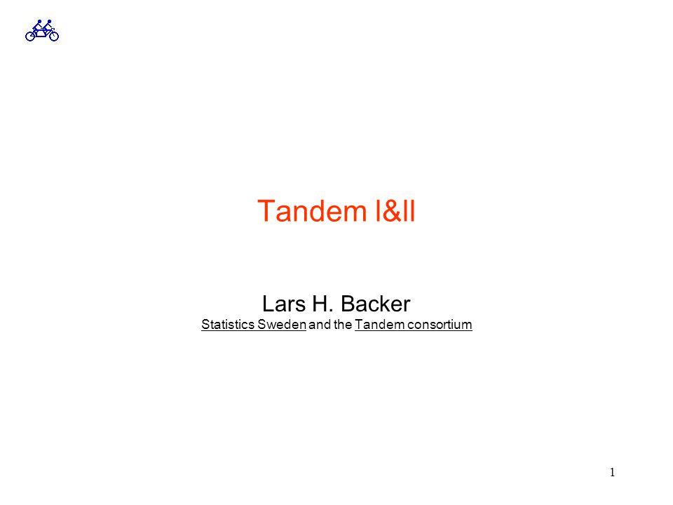 1 Tandem l&ll Lars H. Backer Statistics Sweden and the Tandem consortium