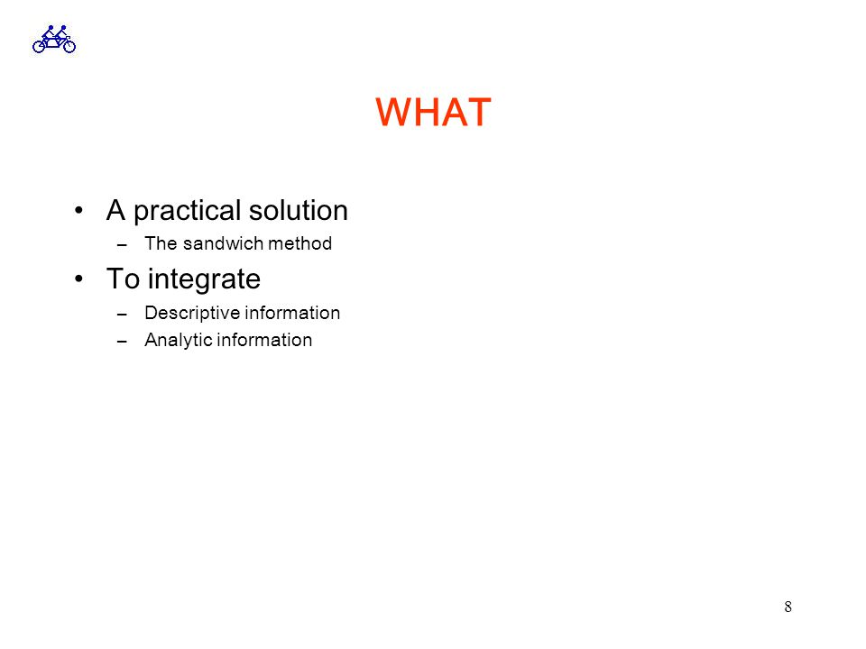 8 WHAT A practical solution –The sandwich method To integrate –Descriptive information –Analytic information