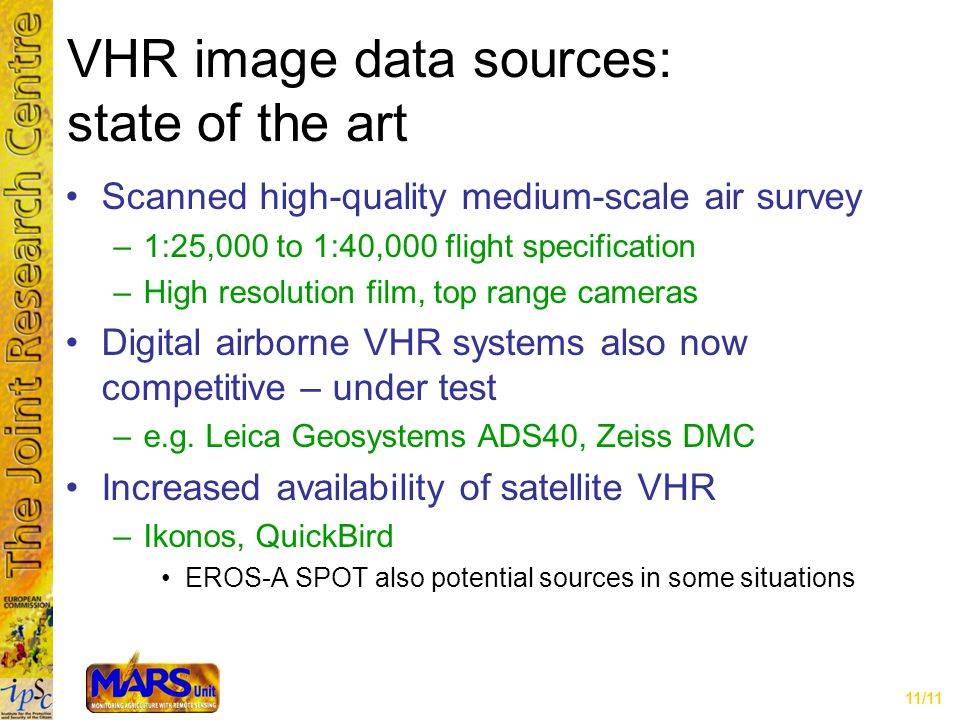 11/11 VHR image data sources: state of the art Scanned high-quality medium-scale air survey –1:25,000 to 1:40,000 flight specification –High resolution film, top range cameras Digital airborne VHR systems also now competitive – under test –e.g.