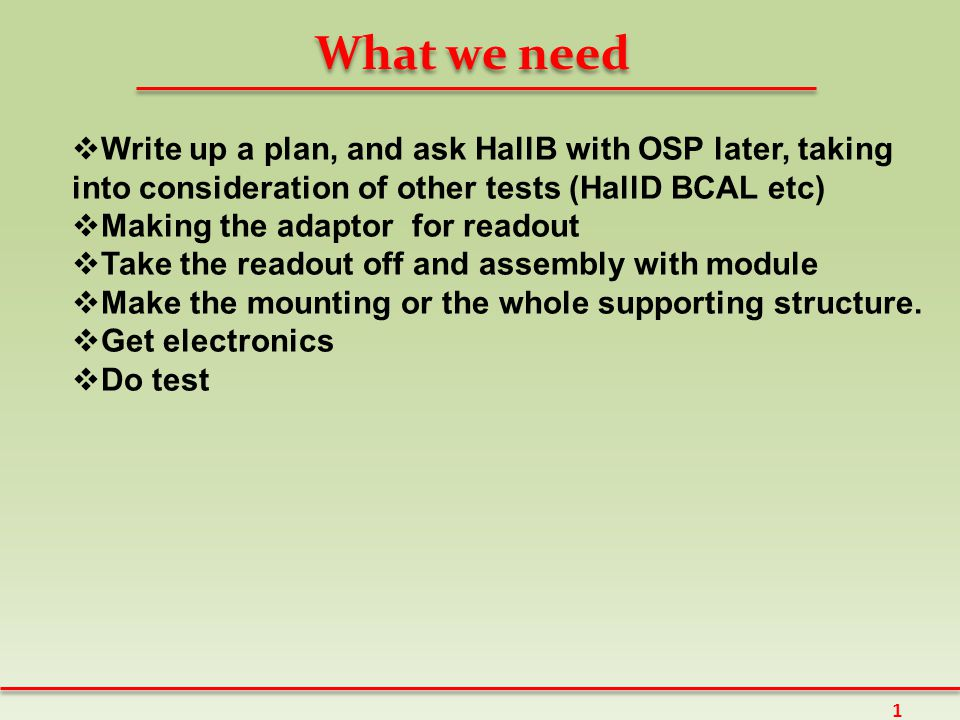 What we need 1  Write up a plan, and ask HallB with OSP later, taking into consideration of other tests (HallD BCAL etc)  Making the adaptor for readout  Take the readout off and assembly with module  Make the mounting or the whole supporting structure.