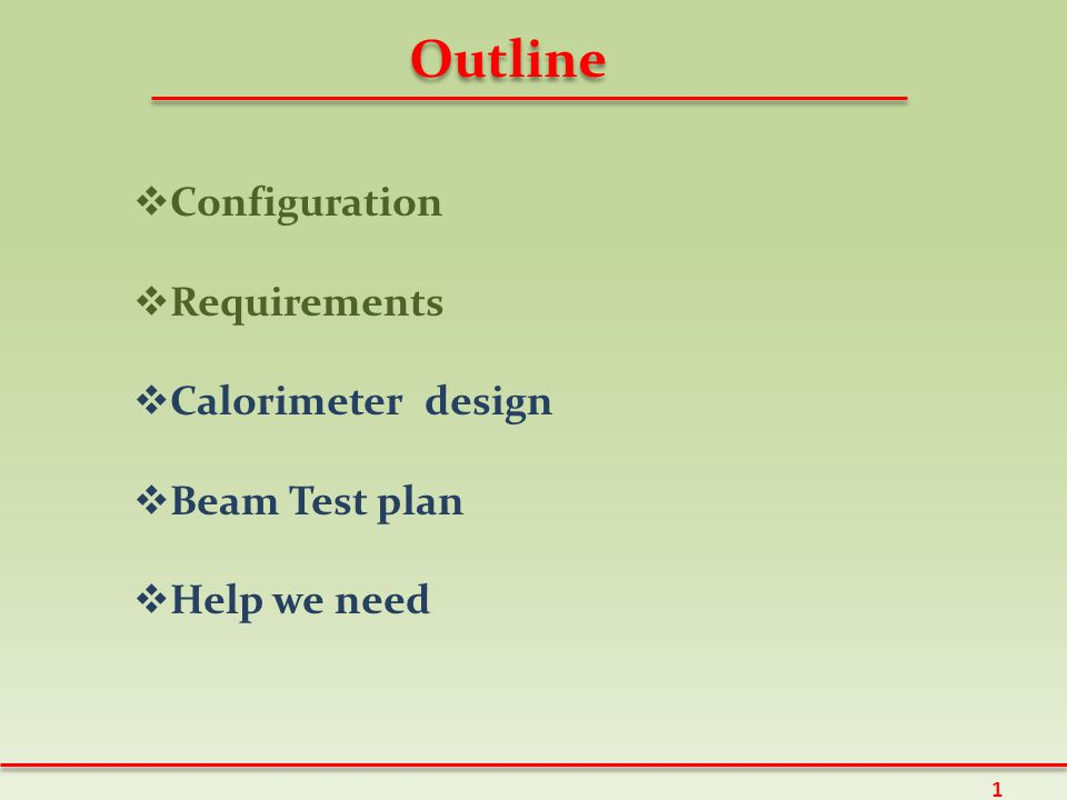 Outline  Configuration  Requirements  Calorimeter design  Beam Test plan  Help we need 1