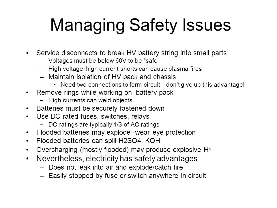 "Managing Safety Issues Service disconnects to break HV battery string into small parts –Voltages must be below 60V to be ""safe"" –High voltage, high cu"