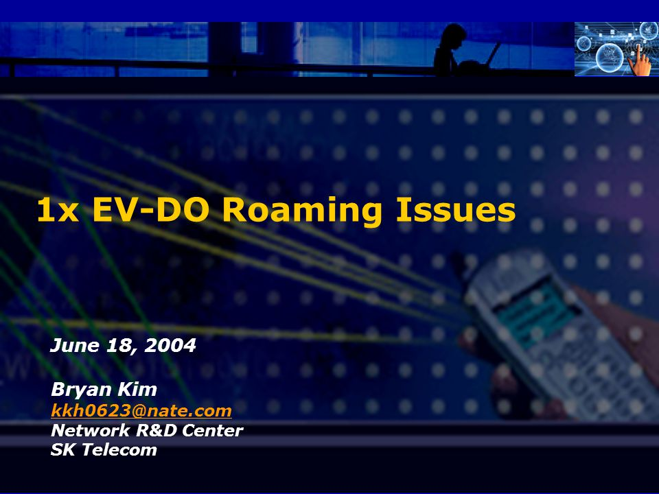 SK Telecom Proprietary 2 1x EV-DO Network Configuration 1x EV-DO Roaming Issues Action Items Table of Contents