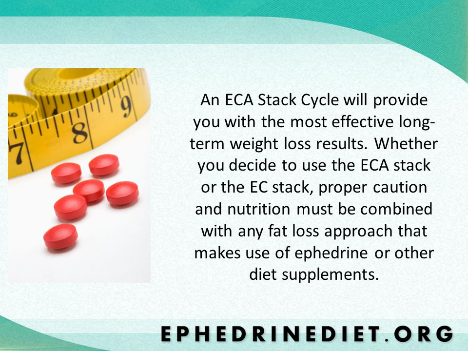 An ECA Stack Cycle will provide you with the most effective long- term weight loss results.