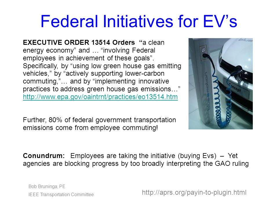 Federal Initiatives for EV's Conundrum: Employees are taking the initiative (buying Evs) – Yet agencies are blocking progress by too broadly interpreting the GAO ruling EXECUTIVE ORDER 13514 Orders a clean energy economy and … involving Federal employees in achievement of these goals .