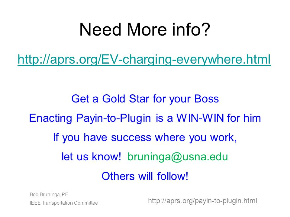 Need More info? http://aprs.org/EV-charging-everywhere.html Get a Gold Star for your Boss Enacting Payin-to-Plugin is a WIN-WIN for him If you have su