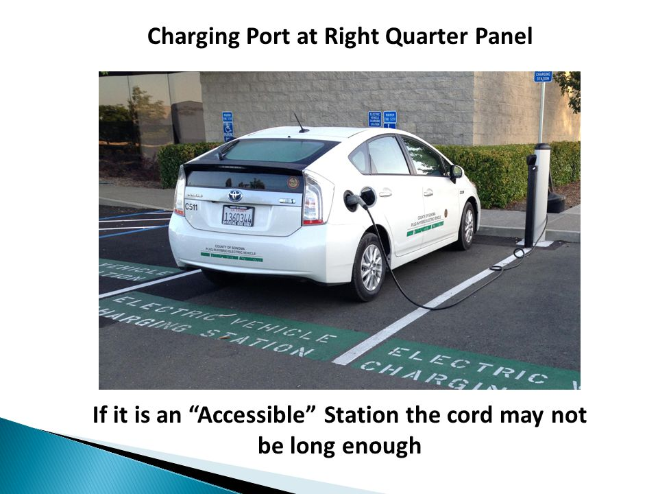 Charging Port at Right Quarter Panel If it is an Accessible Station the cord may not be long enough