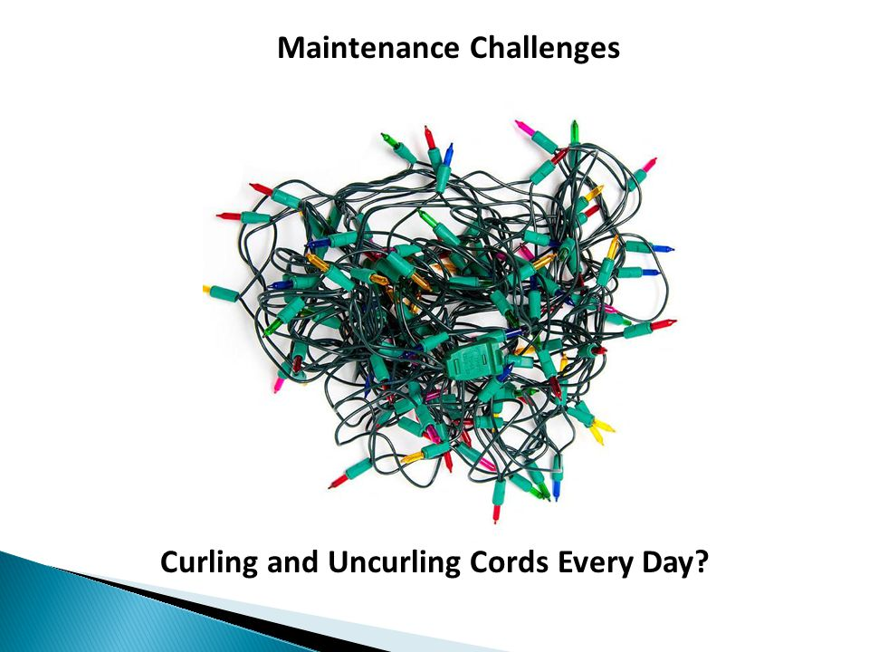 Maintenance Challenges Curling and Uncurling Cords Every Day
