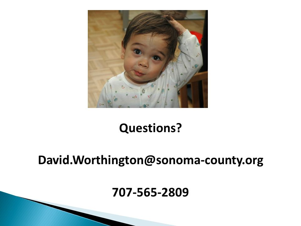Questions David.Worthington@sonoma-county.org 707-565-2809