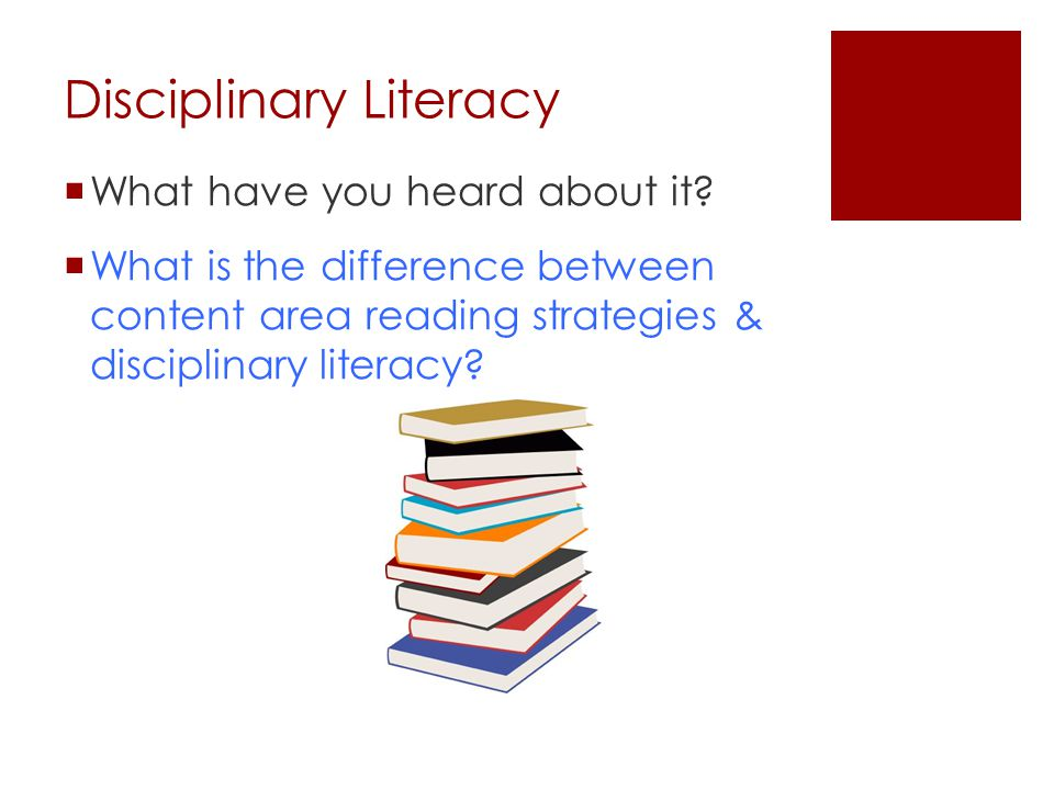 Disciplinary Literacy  What have you heard about it.