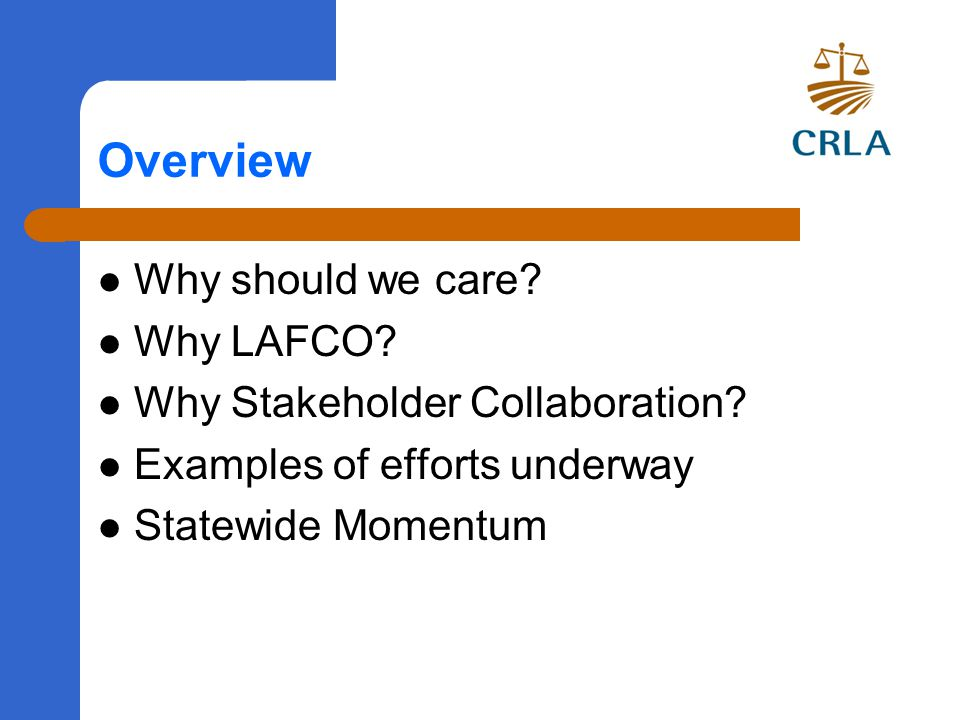 Overview Why should we care. Why LAFCO. Why Stakeholder Collaboration.