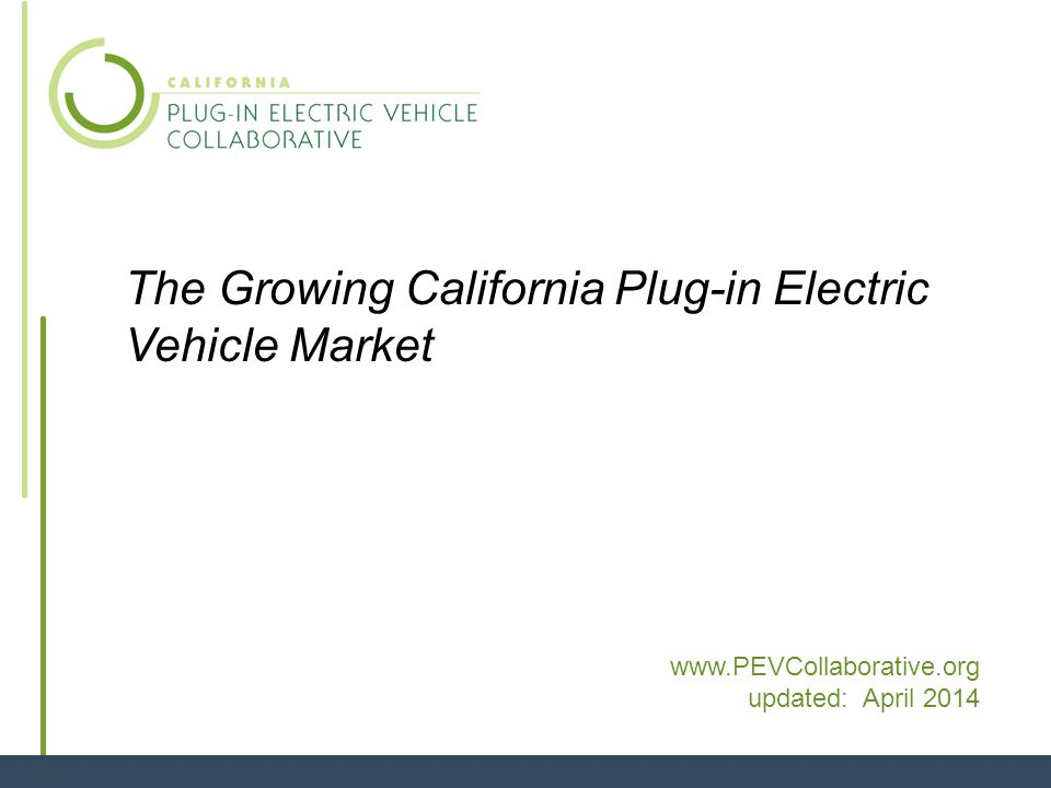 1 The Growing California Plug-in Electric Vehicle Market www.PEVCollaborative.org updated: April 2014