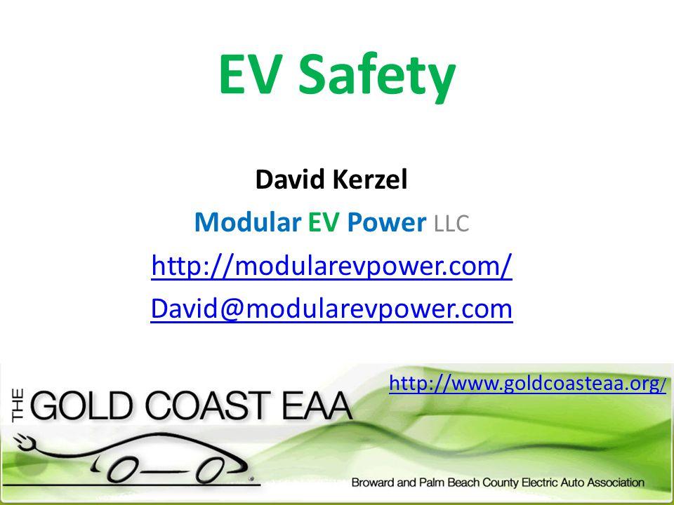EV Safety David Kerzel Modular EV Power LLC http://modularevpower.com/ David@modularevpower.com http://www.goldcoasteaa.org /