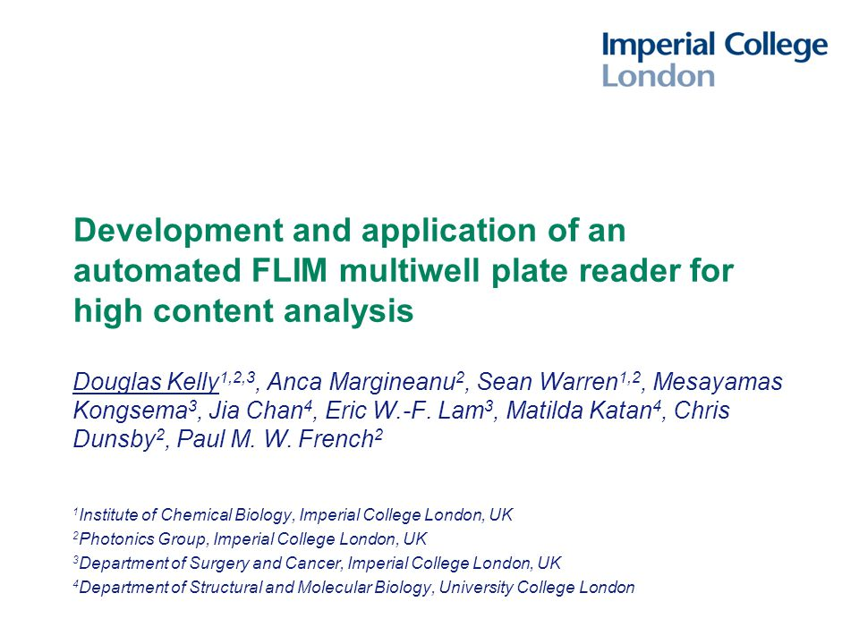 Development and application of an automated FLIM multiwell plate reader for high content analysis Douglas Kelly 1,2,3, Anca Margineanu 2, Sean Warren