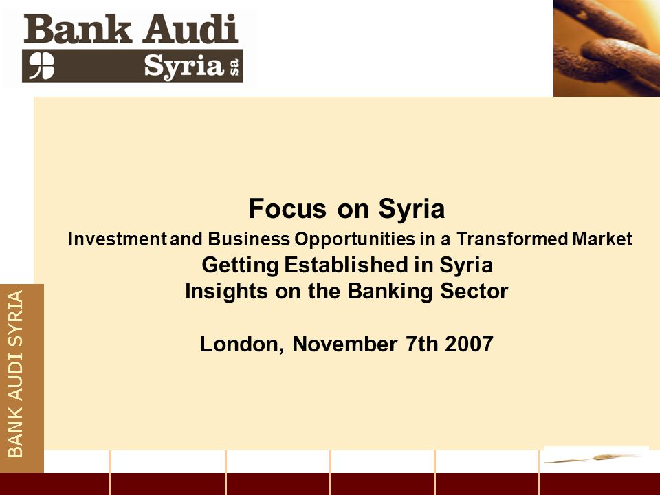 Focus on Syria Investment and Business Opportunities in a Transformed Market Getting Established in Syria Insights on the Banking Sector London, Novem