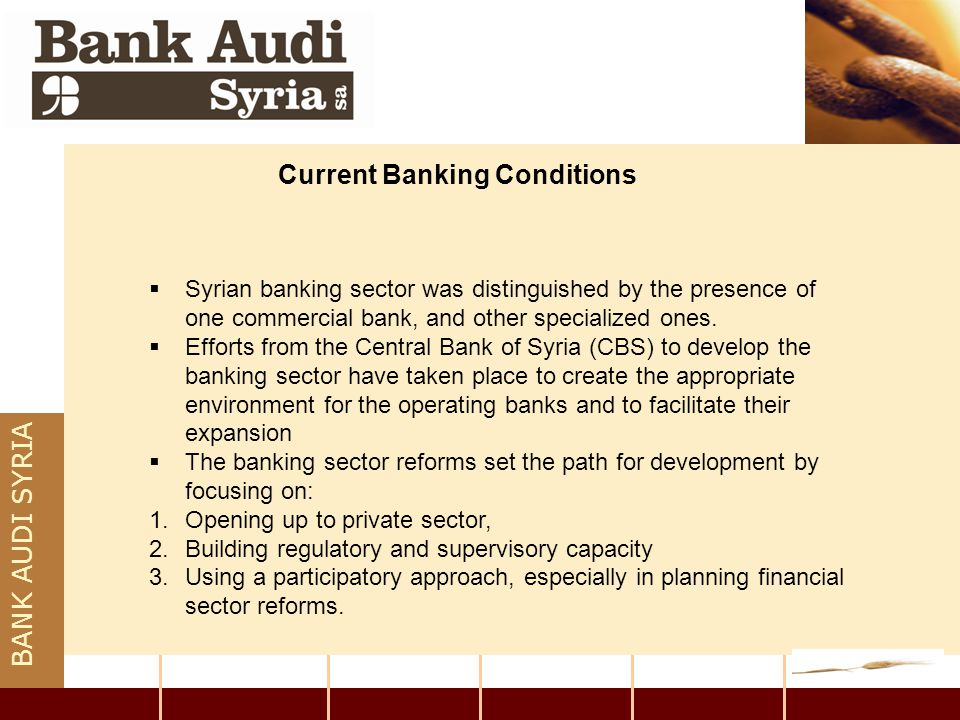 BANK AUDI SYRIA Conclusion We have presented some insights to the elements of success as well as obstacles facing the Syrian banking sector in general and private banks in particular.