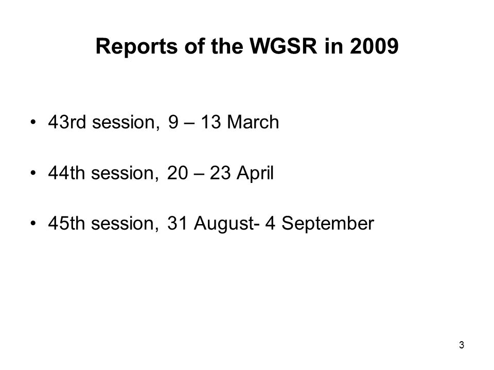 3 Reports of the WGSR in 2009 43rd session, 9 – 13 March 44th session, 20 – 23 April 45th session, 31 August- 4 September