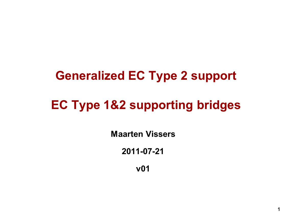 1 Generalized EC Type 2 support EC Type 1&2 supporting bridges Maarten Vissers 2011-07-21 v01