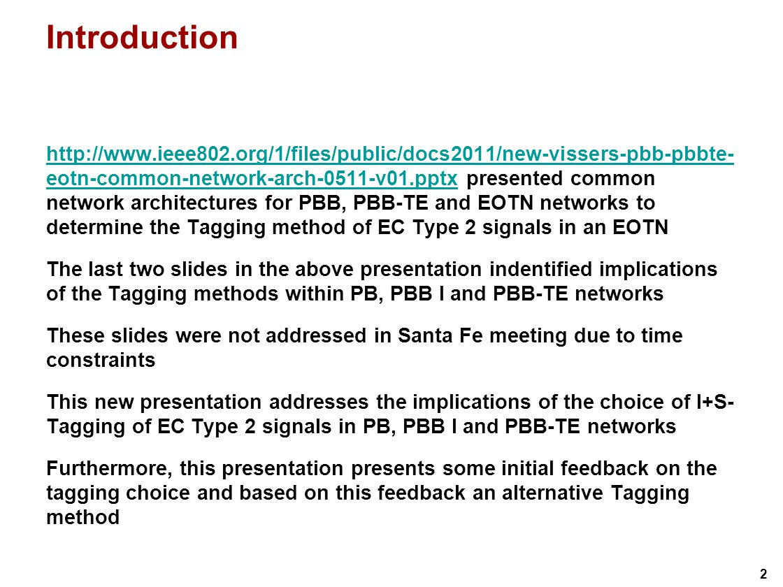 13 Alternative EC frame tagging in PB, PBB, PBB-TE, EOTN NetworkEC Type 1 tagEC Type 2 tag PB + PBB I (PEB, PB, IB-BEB, BCB only) S-Tag Note: in B-VLAN an I-Tag or S+I-Tag is used S-Tag Note: in B-VLAN an I-Tag or S+I- Tag is used PB + PBB II (PEB, PB, IB-BEB, TB-BEB, I-BEB, B- BEB, BCB) S-Tag Note: Inside PBB network the EC frames are carried inside a 2 nd EC frame, which is I-Tagged I-Tag S-Tag Note: Inside PBB network the EC frames are carried inside a 2 nd EC frame, which is I-Tagged PB + PBB-TE (PEB, PB, IB-BEB, BCB) S-Tag Note: in ESP an I-Tag or S+I-Tag is used S-Tag Note: in ESP an I-Tag or S+I-Tag is used EOTN (TEB,TB, OTN XC) S-TagI+S-Tag Note: agreed in Santa Fe meeting EC Type 1: EC carrying an EVC which is not-MAC-in-MAC encapsulated EC Type 2: EC carrying an EVC which is MAC-in-MAC encapsulated