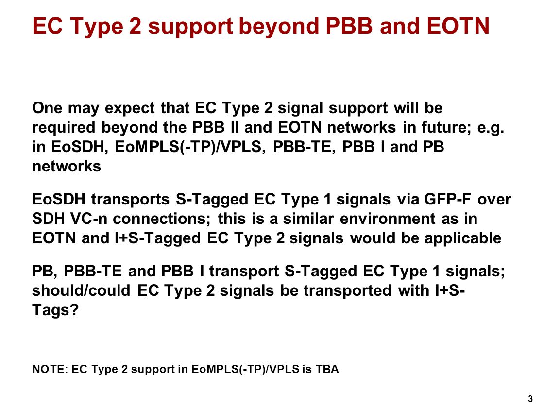 3 EC Type 2 support beyond PBB and EOTN One may expect that EC Type 2 signal support will be required beyond the PBB II and EOTN networks in future; e.g.