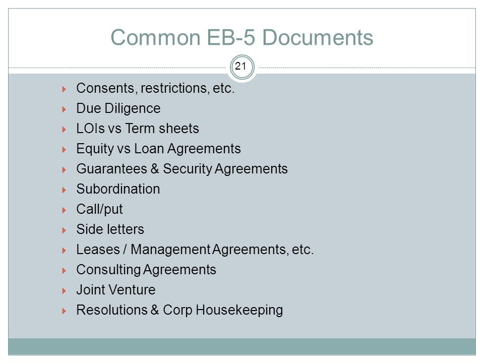 Common EB-5 Documents  Consents, restrictions, etc.  Due Diligence  LOIs vs Term sheets  Equity vs Loan Agreements  Guarantees & Security Agreeme