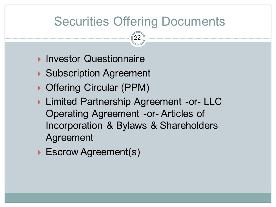 Securities Offering Documents  Investor Questionnaire  Subscription Agreement  Offering Circular (PPM)  Limited Partnership Agreement -or- LLC Ope
