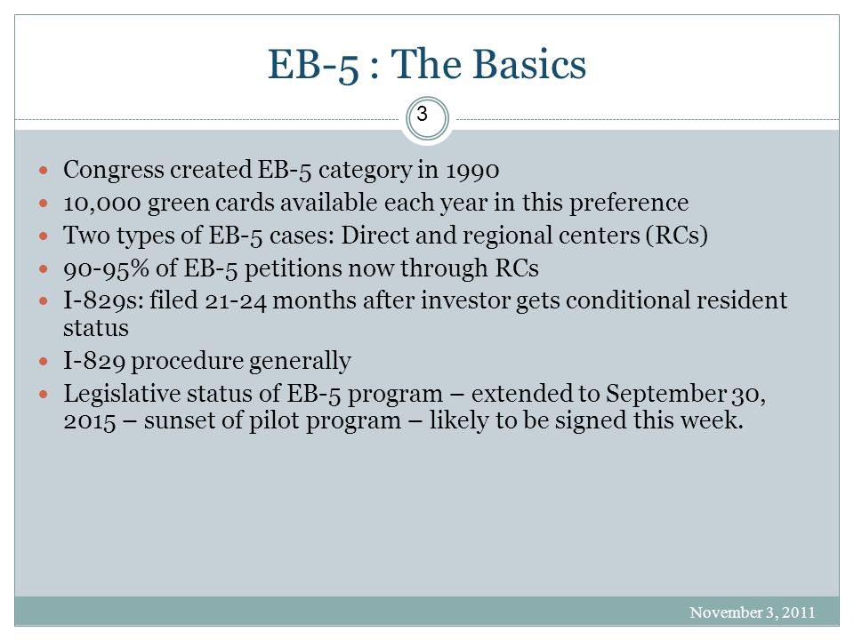 EB-5 : The Basics Congress created EB-5 category in 1990 10,000 green cards available each year in this preference Two types of EB-5 cases: Direct and