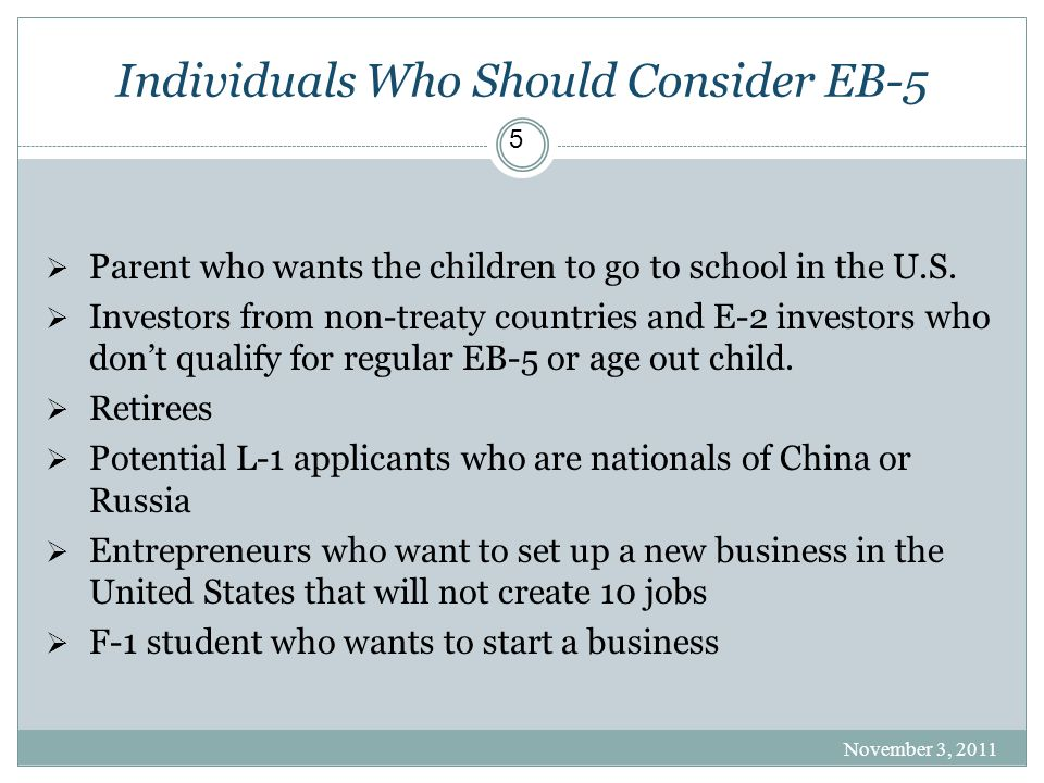 Individuals Who Should Consider EB-5  Parent who wants the children to go to school in the U.S.  Investors from non-treaty countries and E-2 investo
