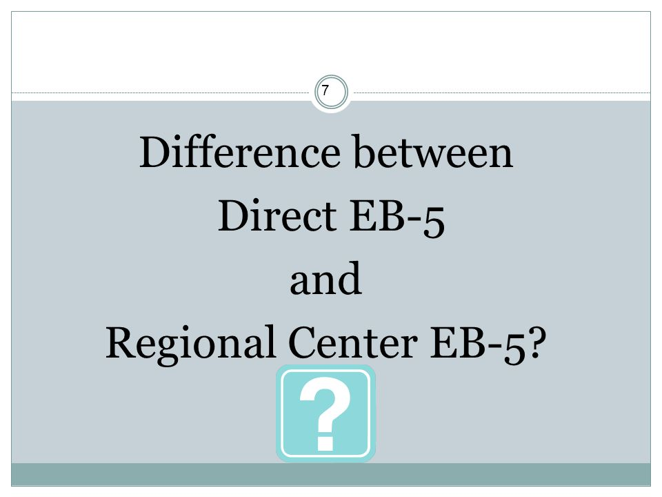 7 Difference between Direct EB-5 and Regional Center EB-5?