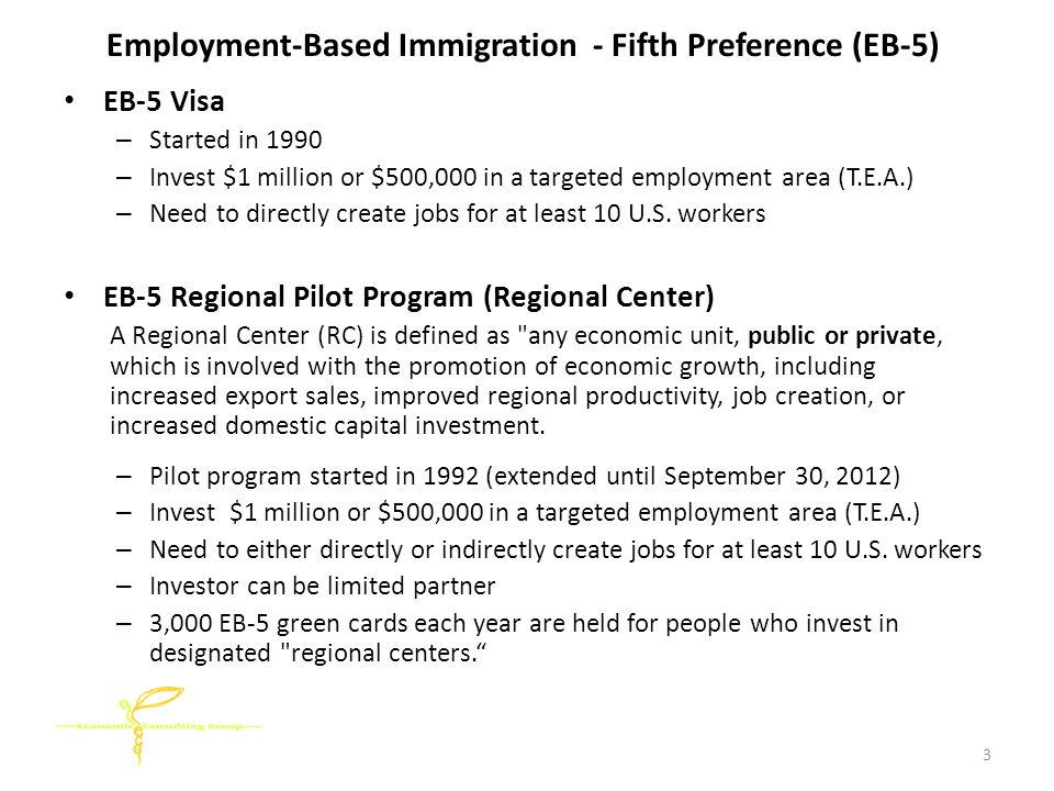Employment-Based Immigration - Fifth Preference (EB-5) EB-5 Visa – Started in 1990 – Invest $1 million or $500,000 in a targeted employment area (T.E.A.) – Need to directly create jobs for at least 10 U.S.