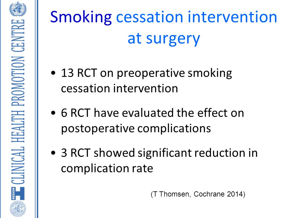 Smoking cessation intervention at surgery 13 RCT on preoperative smoking cessation intervention 6 RCT have evaluated the effect on postoperative compl