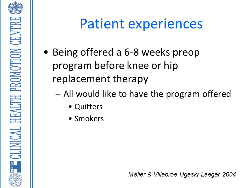 Being offered a 6-8 weeks preop program before knee or hip replacement therapy –All would like to have the program offered Quitters Smokers Møller & V