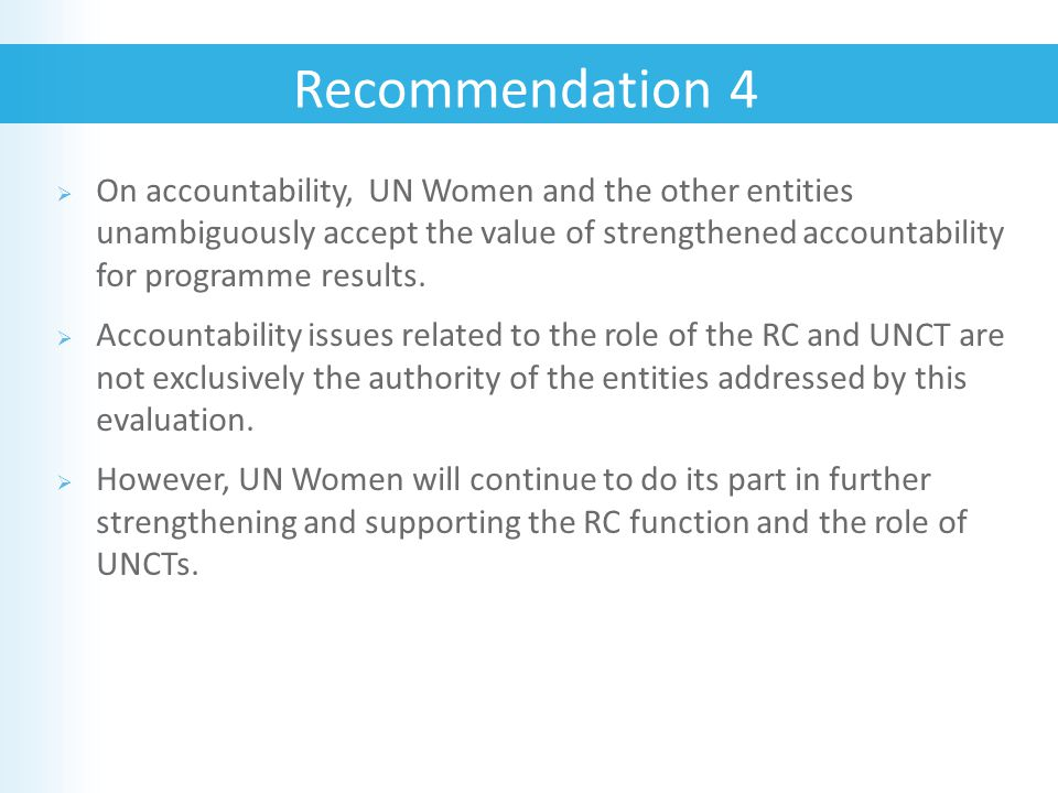  On accountability, UN Women and the other entities unambiguously accept the value of strengthened accountability for programme results.