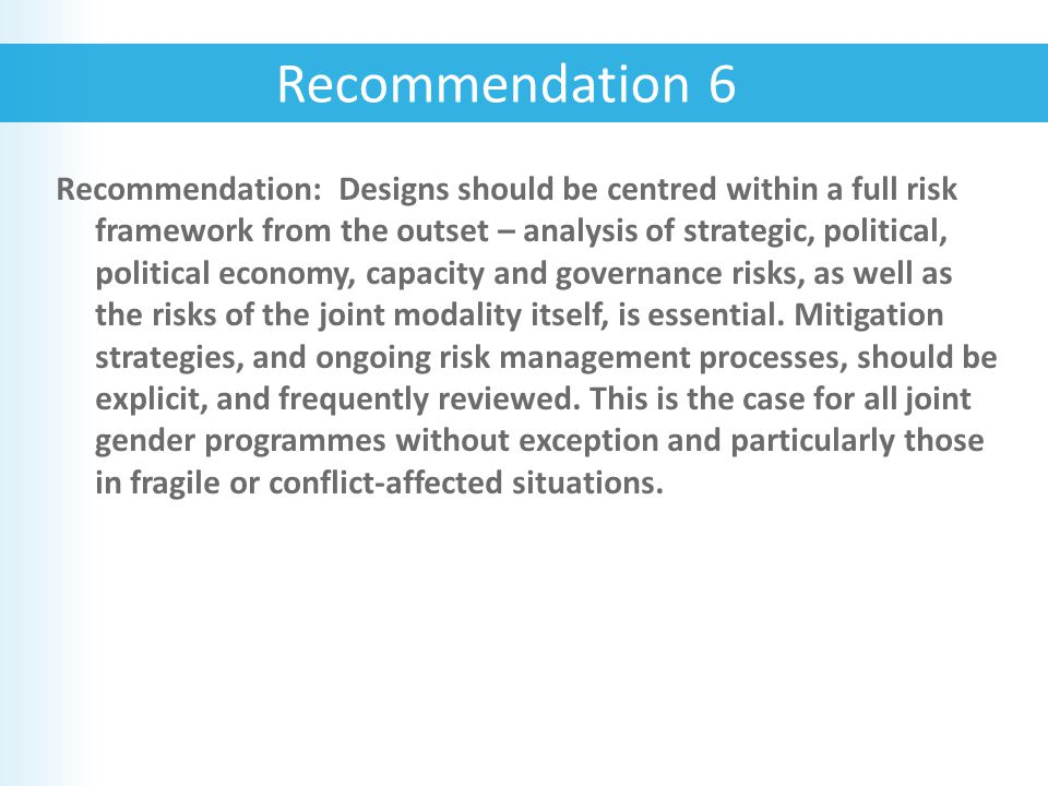 Recommendation: Designs should be centred within a full risk framework from the outset – analysis of strategic, political, political economy, capacity and governance risks, as well as the risks of the joint modality itself, is essential.