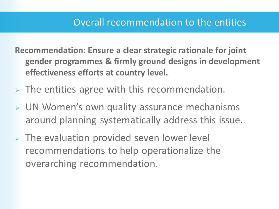 Recommendation: Ensure a clear strategic rationale for joint gender programmes & firmly ground designs in development effectiveness efforts at country level.