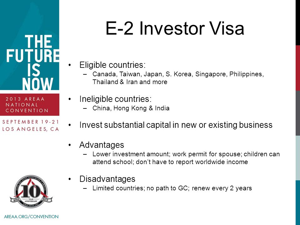 E-2 Investor Visa Eligible countries: –Canada, Taiwan, Japan, S.