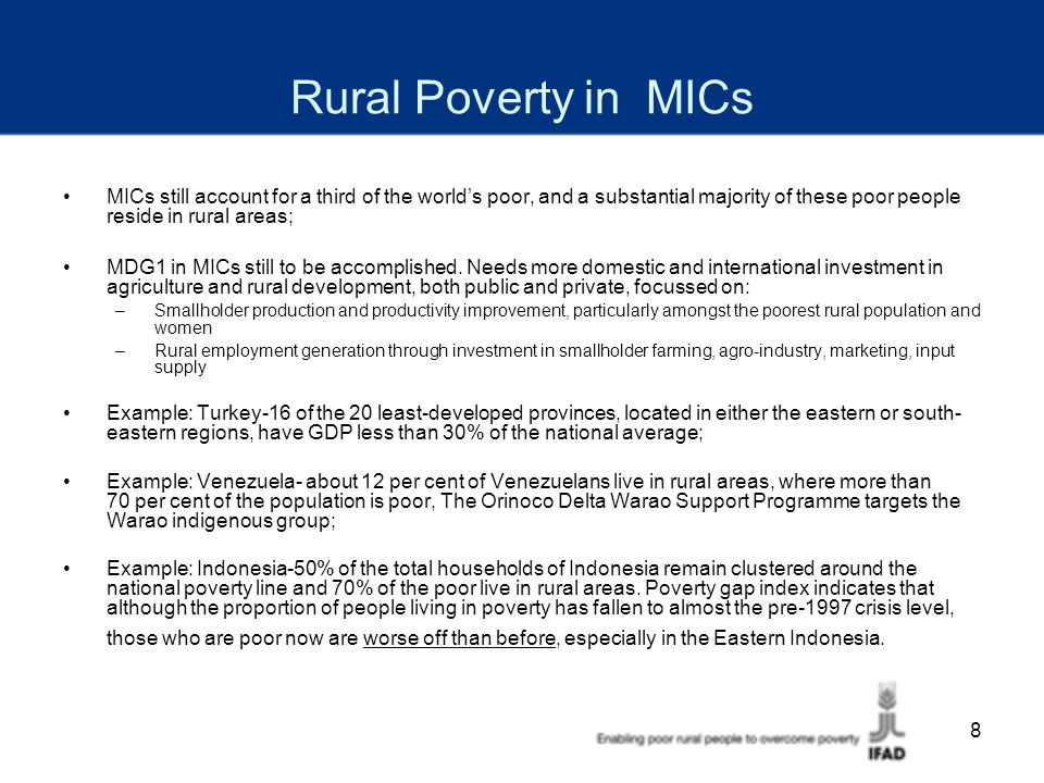 8 Rural Poverty in MICs MICs still account for a third of the world's poor, and a substantial majority of these poor people reside in rural areas; MDG1 in MICs still to be accomplished.