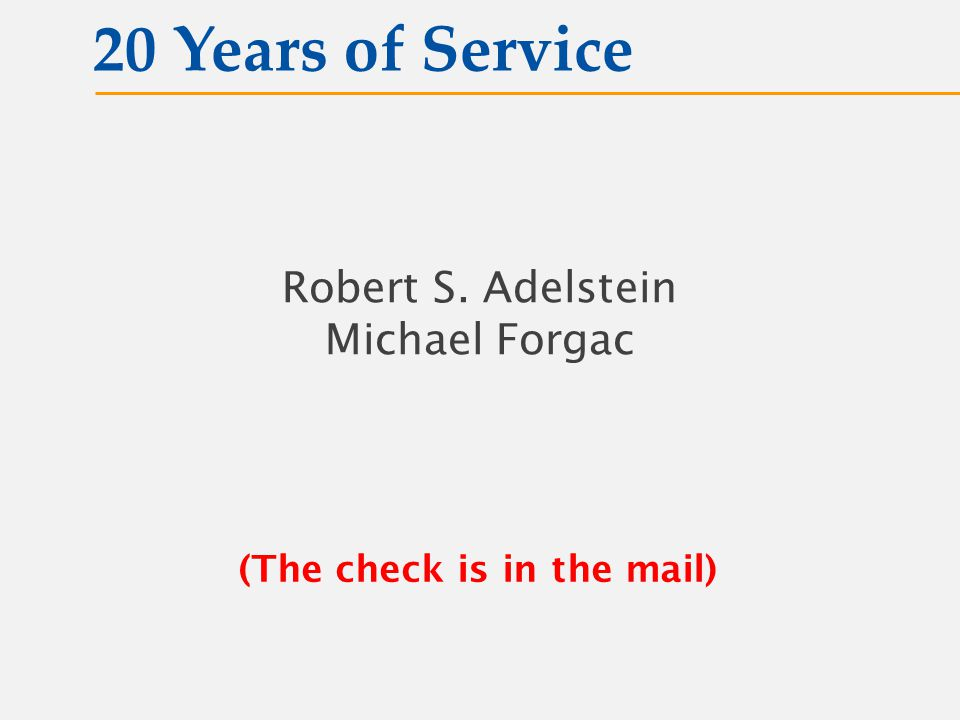 (The check is in the mail) Robert S. Adelstein Michael Forgac 20 Years of Service