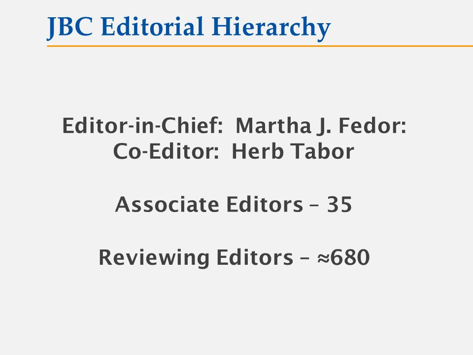 JBC Editorial Hierarchy Editor-in-Chief: Martha J.