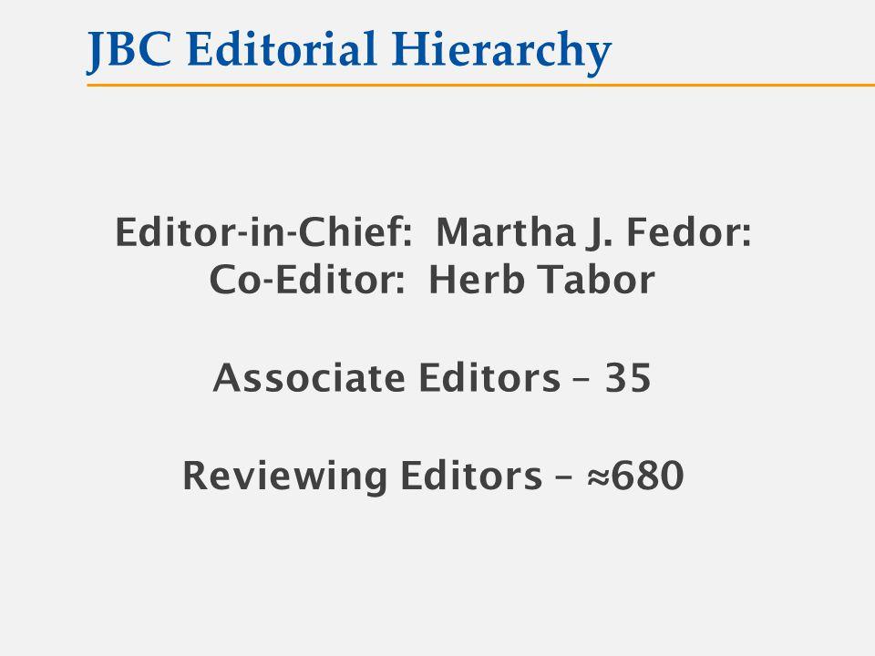 JBC Editorial Hierarchy Editor-in-Chief: Martha J.