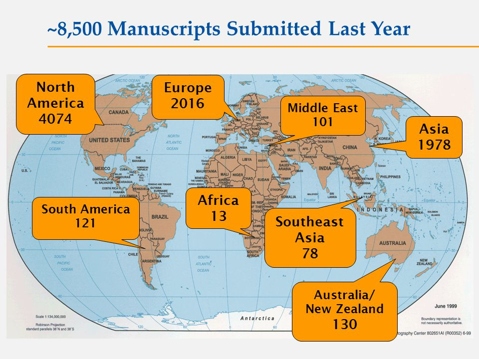 North America 4074 South America 121 Southeast Asia 78 Europe 2016 Middle East 101 Asia 1978 Africa 13 ~8,500 Manuscripts Submitted Last Year Australia/ New Zealand 130