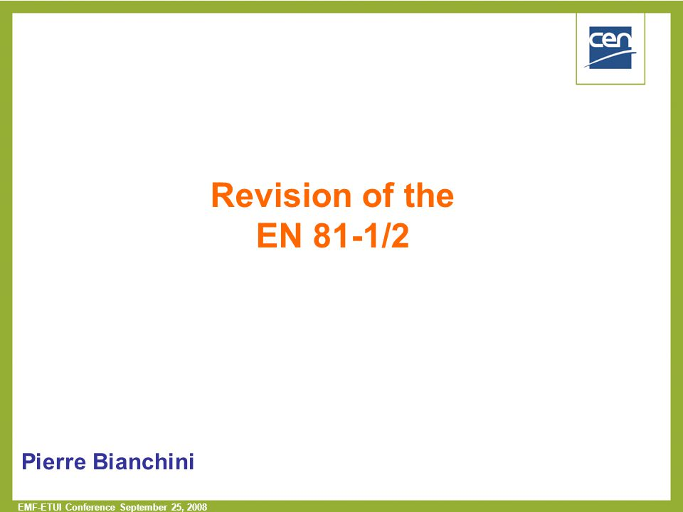  2005 CEN – all rights reserved EMF-ETUI Conference September 25, 2008 Revision of the EN 81-1/2 Pierre Bianchini