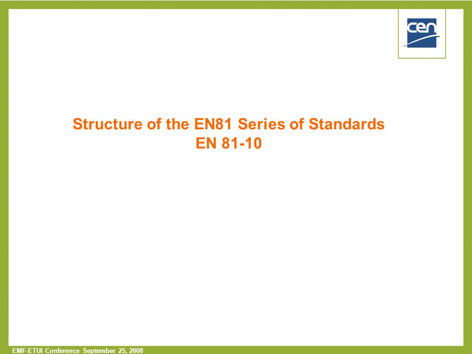  2005 CEN – all rights reserved EMF-ETUI Conference September 25, 2008 Structure of the EN81 Series of Standards EN 81-10