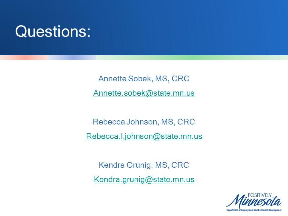 Questions: Annette Sobek, MS, CRC Annette.sobek@state.mn.us Rebecca Johnson, MS, CRC Rebecca.l.johnson@state.mn.us Kendra Grunig, MS, CRC Kendra.grunig@state.mn.us