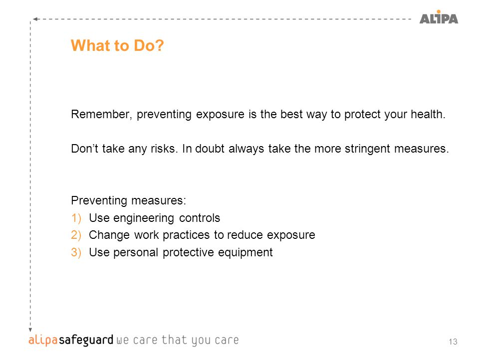 13 What to Do. Remember, preventing exposure is the best way to protect your health.